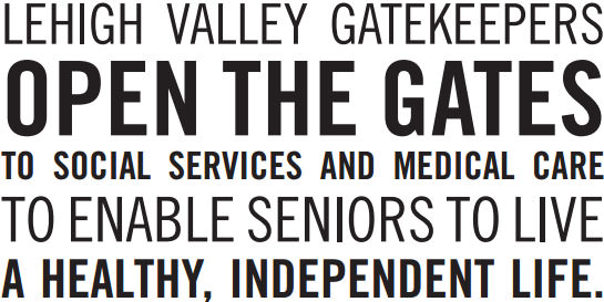 Lehigh Valley Gatekeepers open the gates to social services and medical care to enable seniors to live a healthy, independent life